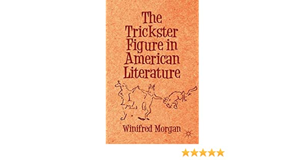 Amazon the trickster figure in american literature amazon the trickster figure in american literature 9781137344717 winifred morgan books fandeluxe Choice Image