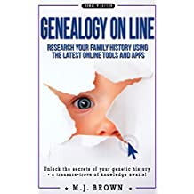Genealogy: Genealogy on line, Research Your Family History, Find Ancestors And Build Your Family Tree Using The Lasted On Line Tool And Apps (Genealogy, ... tests,  Ancestors, Heritage, Roots Book 1)