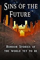 Sins of the Future: Horror Stories of the World Yet to Be (Sins of Time Book 2)