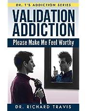 Validation Addiction: Please Make Me Feel Worthy: 7