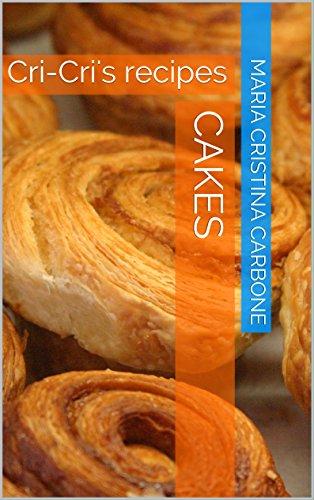 Cakes: Cri-Cri's recipes (Cri-Cri's recipes (English version) Book 1) ()