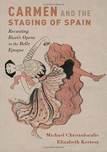 Image of Carmen and the Staging of Spain: Recasting Bizet's Opera in the Belle Epoque (Currents in Latin American and Iberian Music)