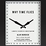 Why Time Flies: A Mostly Scientific Investigation | Alan Burdick