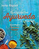 Europäische Ayurveda-Küche: Grundlagen - Typentest - Rezepte (ayurvedisch kochen, ayurvedische Küche, Ayurveda)