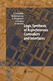 Logic Synthesis for Asynchronous Controllers and Interfaces, J. Cortadella and M. Kishinevsky, 3642627765