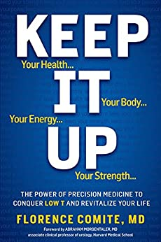Keep It Up: The Power of Precision Medicine to Conquer Low T and Revitalize Your Life! by [Comite, Florence]