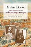 img - for Asylum Doctor: James Woods Babcock and the Red Plague of Pellagra book / textbook / text book