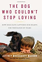 The Dog Who Couldn't Stop Loving: How Dogs Have Captured Our Hearts for Thousands of Years