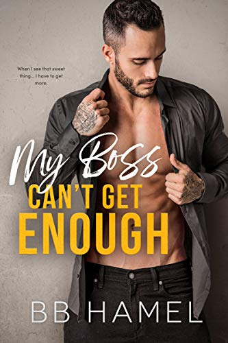 My Boss Can't Get Enough by BB Hamel