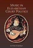 Music in Elizabethan Court Politics, Butler, Katherine, 1843839814