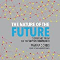 The Nature of the Future: Dispatches from the Socialstructed World Audiobook by Marina Gorbis Narrated by Michael Puttonen