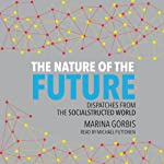 The Nature of the Future: Dispatches from the Socialstructed World | Marina Gorbis