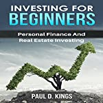 Investing for Beginners: Personal Finance and Real Estate Investing | Paul D. Kings