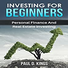 Investing for Beginners: Personal Finance and Real Estate Investing | Livre audio Auteur(s) : Paul D. Kings Narrateur(s) : Dave Wright