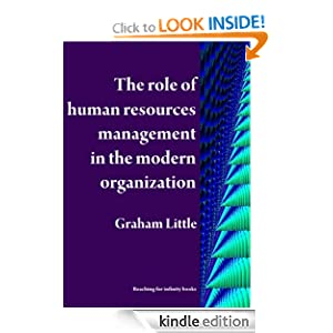 The role of human resources management in the modern organization (Resdesigning the organization vol 4) Graham Little