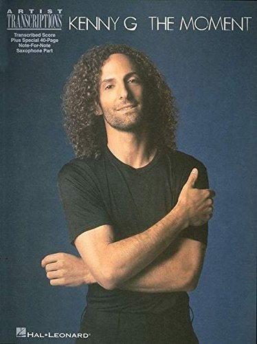 Kenny G - The Moment: Soprano, Alto, and Tenor Saxophone Artist (Tenor Saxophone Transcriptions)