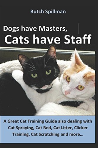 Download Dogs have Masters, Cats have Staff: A Great Cat Training Guide also dealing with Cat Spraying, Cat Bed, Cat Litter, Clicker Training, etc. pdf
