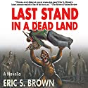 Last Stand in a Dead Land Audiobook by Eric S. Brown Narrated by Coleman Ford