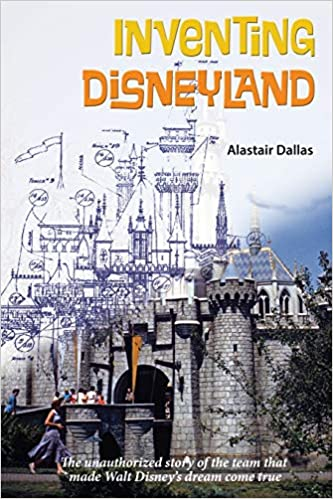 Inventing Disneyland The Unauthorized Story Of The Team