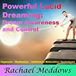 Powerful Lucid Dreaming, Dream Awareness, and Control with Hypnosis, Meditation, and Subliminal Relaxation Techniques | Rachael Meddows