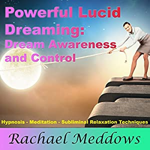Powerful Lucid Dreaming, Dream Awareness, and Control with Hypnosis, Meditation, and Subliminal Relaxation Techniques Hörbuch