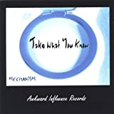 Take What You Know by Mechanism (2005-06-28?