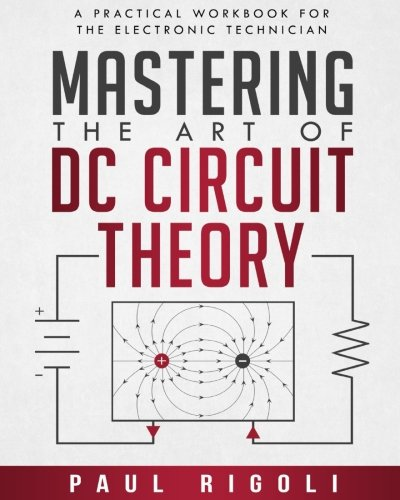 Mastering Electronics - Mastering the Art of DC Circuit Theory: A Practical Workbook for the Electronic Technician