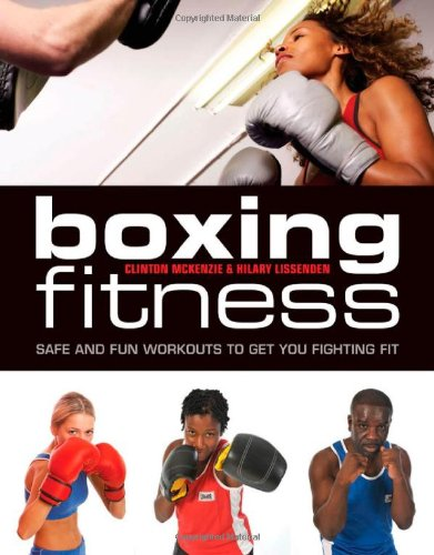 Boxing for Fitness: Safe and Fun Workouts to Get You Fighting Fit