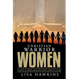 Christian Warrior Women: A Guide to Taking Back Your Faith, Family & Future (Christian Warrior Women Series)