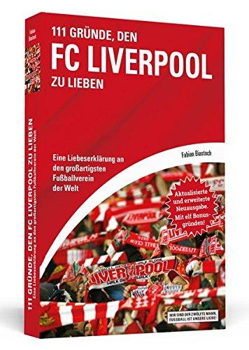 111 Gründe, den FC Liverpool zu lieben: Eine Liebeserklärung an den großartigsten Fußballverein der Welt - Aktualisierte und erweiterte Neuausgabe. Mit 11 Bonusgründen!