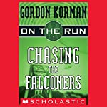 Chasing the Falconers: On the Run, Chase 1 | Gordon Korman