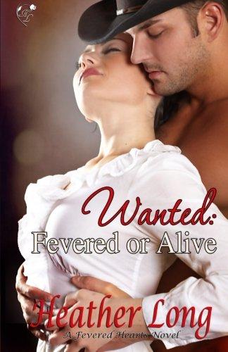 Download Wanted: Fevered or Alive (Fevered Hearts) (Volume 6) PDF