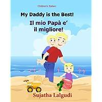 Children's book in Italian: My Daddy is the best. Il mio Papa e il migliore: Childrens Italian book (Bilingual Edition) Children's Picture book ... for children) (Volume 7) (Italian Edition)