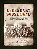 The Legendary Sousa Band: 40 Years from Plainfield to Atlantic City, 1892-1931
