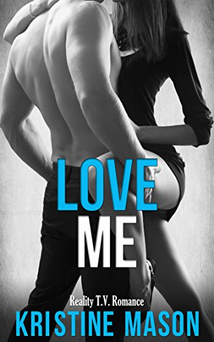 Love Me (Reality T.V. Romance) (Reality TV Romance Book 2)