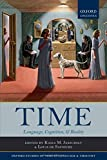 Time: Language, Cognition & Reality (Oxford Studies of Time in Language and Thought)