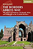 The Borders Abbeys Way: The abbeys of Melrose, Dryburgh, Kelso and Jedburgh in the Scottish Borders