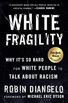 White Fragility: Why It's So Hard for White People to Talk About Racism by [DiAngelo, Robin J.]