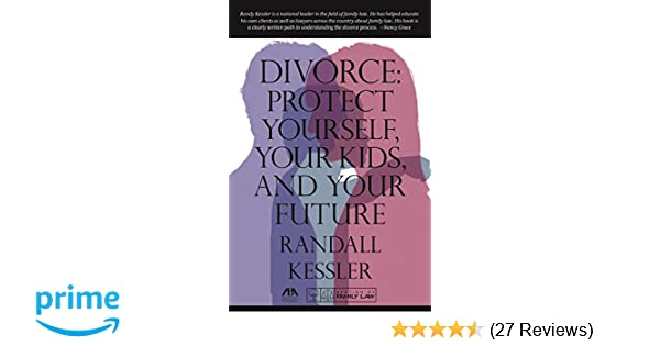 Divorce protect yourself your kids and your future randall divorce protect yourself your kids and your future randall kessler 9781627225731 amazon books solutioingenieria Image collections