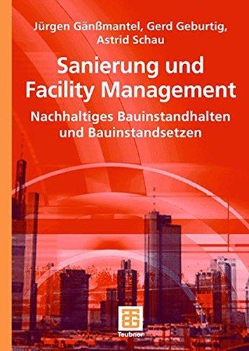 Sanierung und Facility Management: Nachhaltiges Bauinstandhalten und Bauinstandsetzen (German Edition)