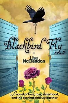 Blackbird Fly (Bennett Sisters Book 1) by [McClendon, Lise]