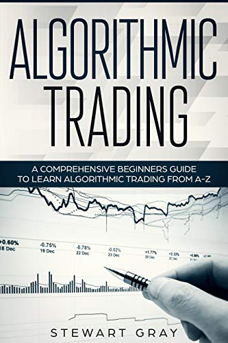 Algorithmic Trading: A Comprehensive Beginner's Guide to Learn Algorithmic Training from A-Z (1) (Best Automated Trading Platform)