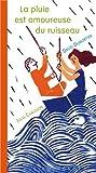"""Afficher """"La pluie est amoureuse du ruisseau"""""""
