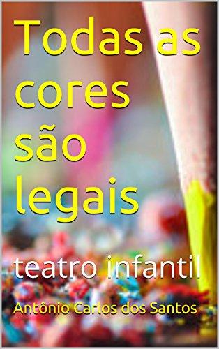 Todas as cores são legais: teatro infantil (Coleção estórias maravilhosas para aprender se divertindo