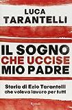img - for Il sogno che uccise mio padre. Storia di Ezio Tarantelli che voleva lavoro per tutti by Luca Tarantelli (2013-01-01) book / textbook / text book