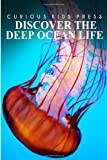 Discover the Deep Ocean Life - Curious Kids Press, Curious Press, 1499669771