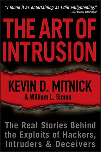 The Art of Intrusion: The Real Stories Behind the Exploits of Hackers; Intruders and Deceivers