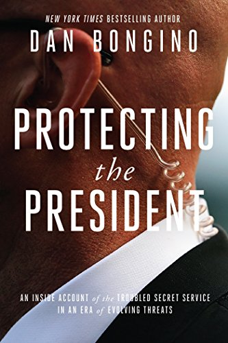 Protecting the President: An Inside Account of the Troubled Secret Service in an Era of Evolving Threats cover