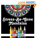 Stress-Be-Gone: Mandalas: A Fun and Stress Relieving Coloring Book for Adults (Volume 1)