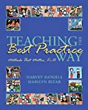 Teaching the Best Practice Way : Methods That Matter, K-12, Daniels, Harvey and Bizar, Marilyn, 1571104054